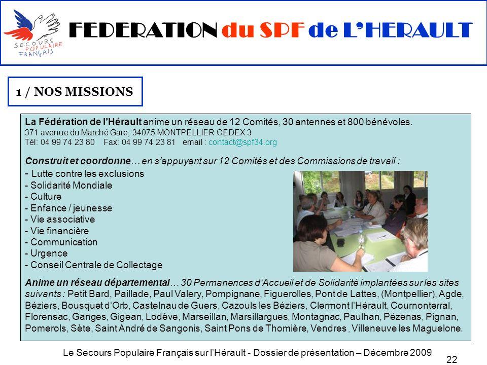 Le Secours Populaire Français sur lHérault - Dossier de présentation – Décembre 2009 22 FEDERATION du SPF de LHERAULT 1 / NOS MISSIONS La Fédération d