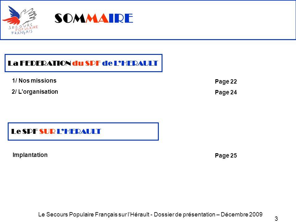 Le Secours Populaire Français sur lHérault - Dossier de présentation – Décembre 2009 3 SOMMAIRE La FEDERATION du SPF de LHERAULT 1/ Nos missions 2/ Lo