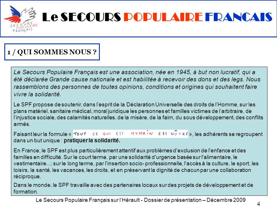 Le Secours Populaire Français sur lHérault - Dossier de présentation – Décembre 2009 4 Le SECOURS POPULAIRE FRANCAIS 1 / QUI SOMMES NOUS ? Le Secours