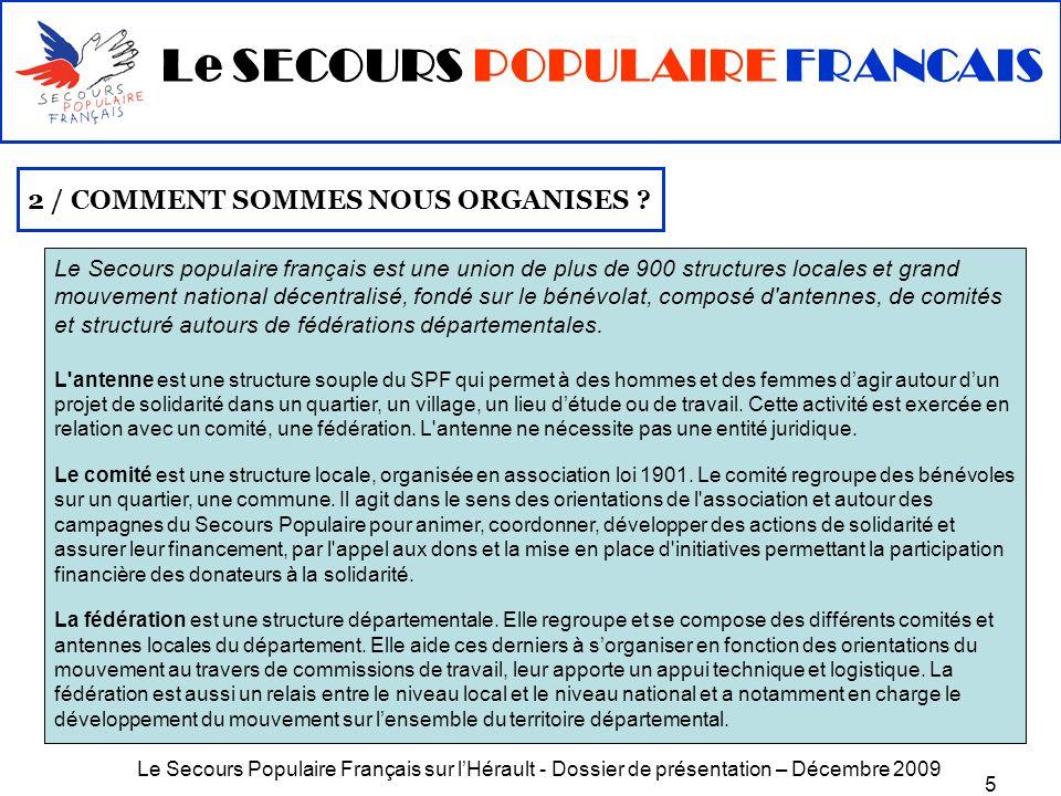 Le Secours Populaire Français sur lHérault - Dossier de présentation – Décembre 2009 5 2 / COMMENT SOMMES NOUS ORGANISES ? Le Secours populaire frança
