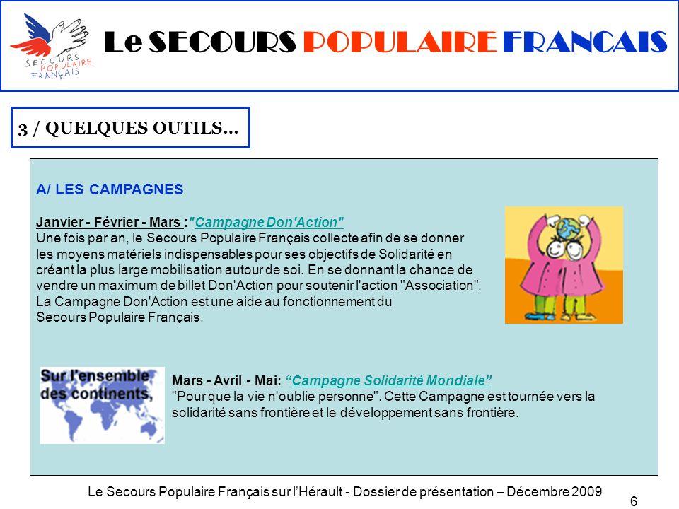 Le Secours Populaire Français sur lHérault - Dossier de présentation – Décembre 2009 7 Juin - Juillet - Août : Campagne Vacances Campagne où tous les efforts sont portés sur l aide aux enfants et aux familles qui ne pourront pas partir en vacances.