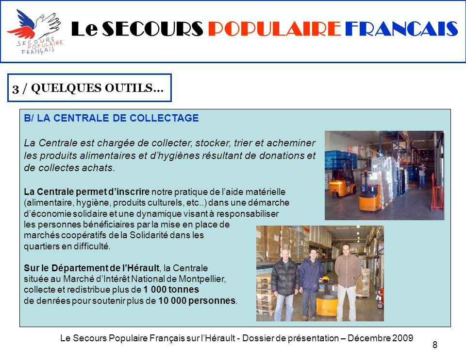 Le Secours Populaire Français sur lHérault - Dossier de présentation – Décembre 2009 8 B/ LA CENTRALE DE COLLECTAGE La Centrale est chargée de collect