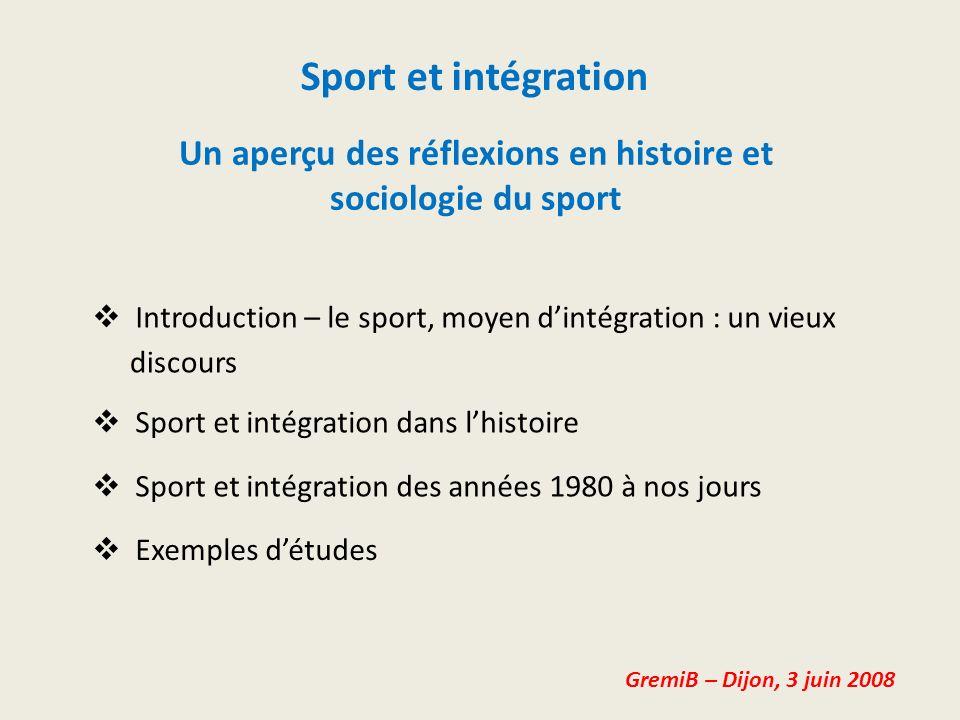 Un aperçu des réflexions en histoire et sociologie du sport Sport et intégration Introduction – le sport, moyen dintégration : un vieux GremiB – Dijon