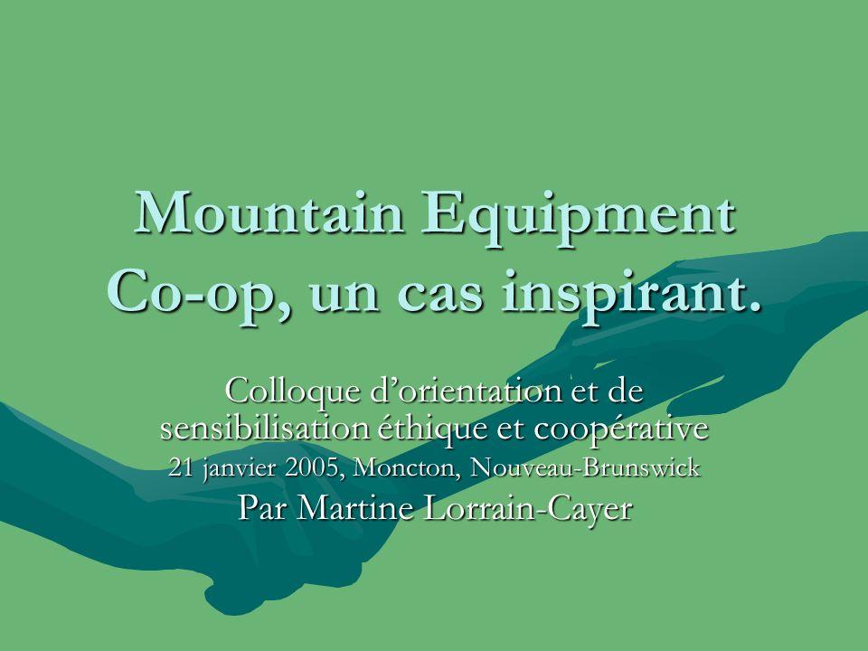 Mountain Equipment Co-op, un cas inspirant. Colloque dorientation et de sensibilisation éthique et coopérative 21 janvier 2005, Moncton, Nouveau-Bruns