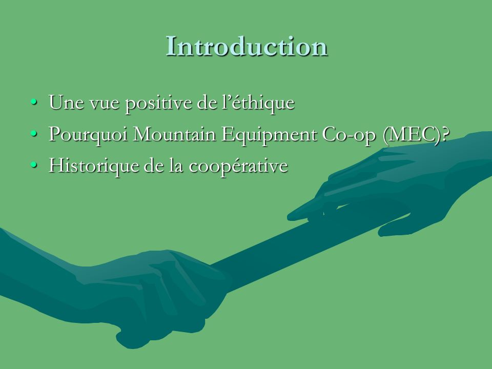 Introduction Une vue positive de léthiqueUne vue positive de léthique Pourquoi Mountain Equipment Co-op (MEC)?Pourquoi Mountain Equipment Co-op (MEC).