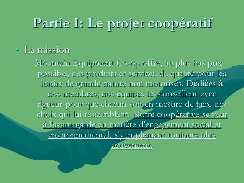 Partie I: Le projet coopératif La missionLa mission Mountain Equipment Co-op offre, au plus bas prix possible, des produits et services de qualit é pour les loisirs de grande nature non motoris é s.