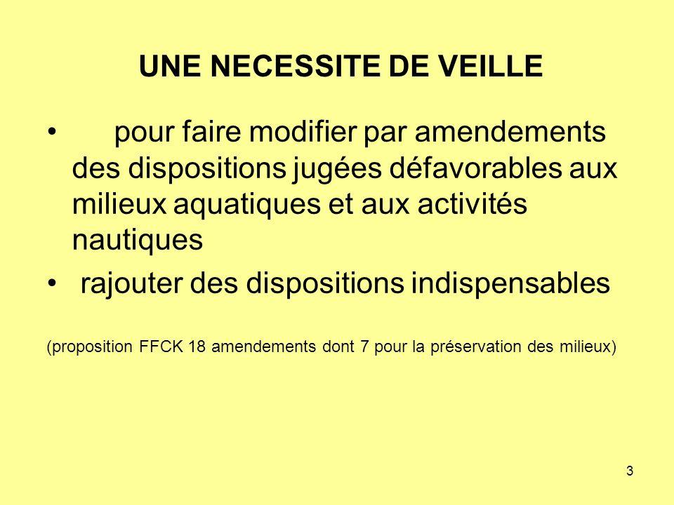 3 UNE NECESSITE DE VEILLE pour faire modifier par amendements des dispositions jugées défavorables aux milieux aquatiques et aux activités nautiques rajouter des dispositions indispensables (proposition FFCK 18 amendements dont 7 pour la préservation des milieux)