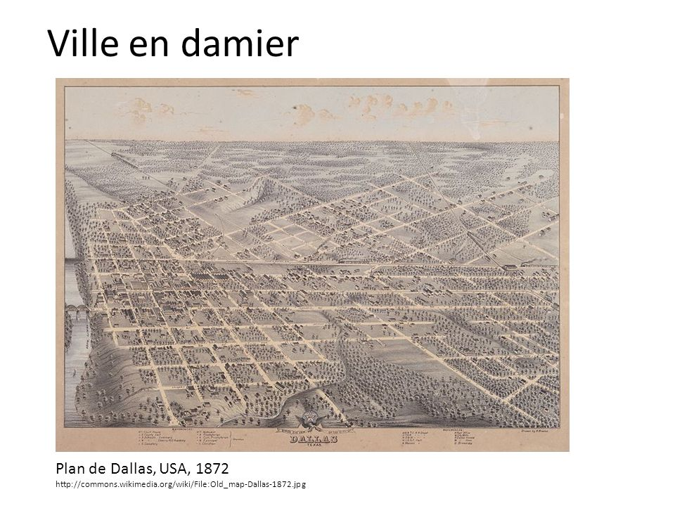 Plan de Dallas, USA, 1872 http://commons.wikimedia.org/wiki/File:Old_map-Dallas-1872.jpg Ville en damier