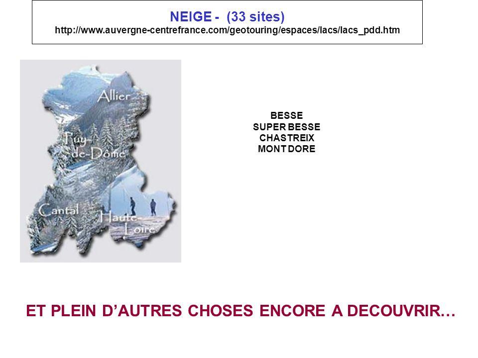 NEIGE - (33 sites) http://www.auvergne-centrefrance.com/geotouring/espaces/lacs/lacs_pdd.htm BESSE SUPER BESSE CHASTREIX MONT DORE ET PLEIN DAUTRES CH