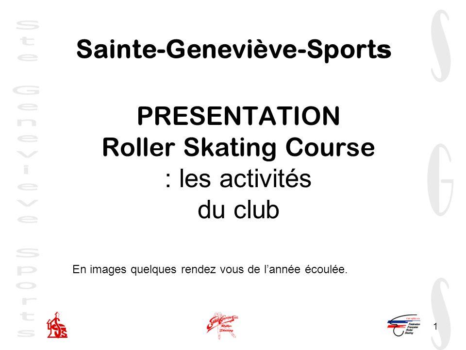 1 PRESENTATION Roller Skating Course : les activités du club Sainte-Geneviève-Sport s En images quelques rendez vous de lannée écoulée.