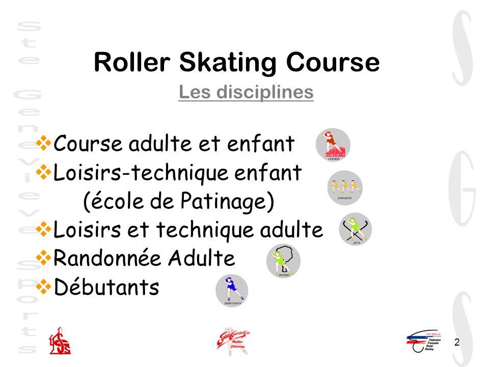 2 Roller Skating Course Les disciplines Course adulte et enfant Loisirs-technique enfant (école de Patinage) Loisirs et technique adulte Randonnée Adulte Débutants