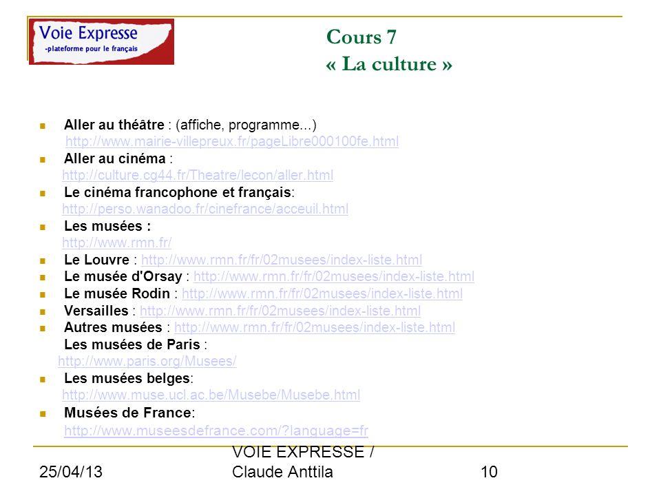 25/04/13 VOIE EXPRESSE / Claude Anttila 10 Cours 7 « La culture » Aller au théâtre : (affiche, programme...) http://www.mairie-villepreux.fr/pageLibre