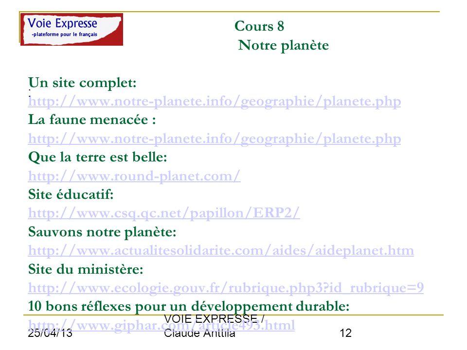 25/04/13 VOIE EXPRESSE / Claude Anttila 12 Cours 8 Notre planète Un site complet: http://www.notre-planete.info/geographie/planete.php La faune menacé