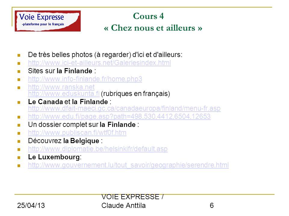 25/04/13 VOIE EXPRESSE / Claude Anttila 6 Cours 4 « Chez nous et ailleurs » De très belles photos (à regarder) d'ici et d'ailleurs: http://www.ici-et-