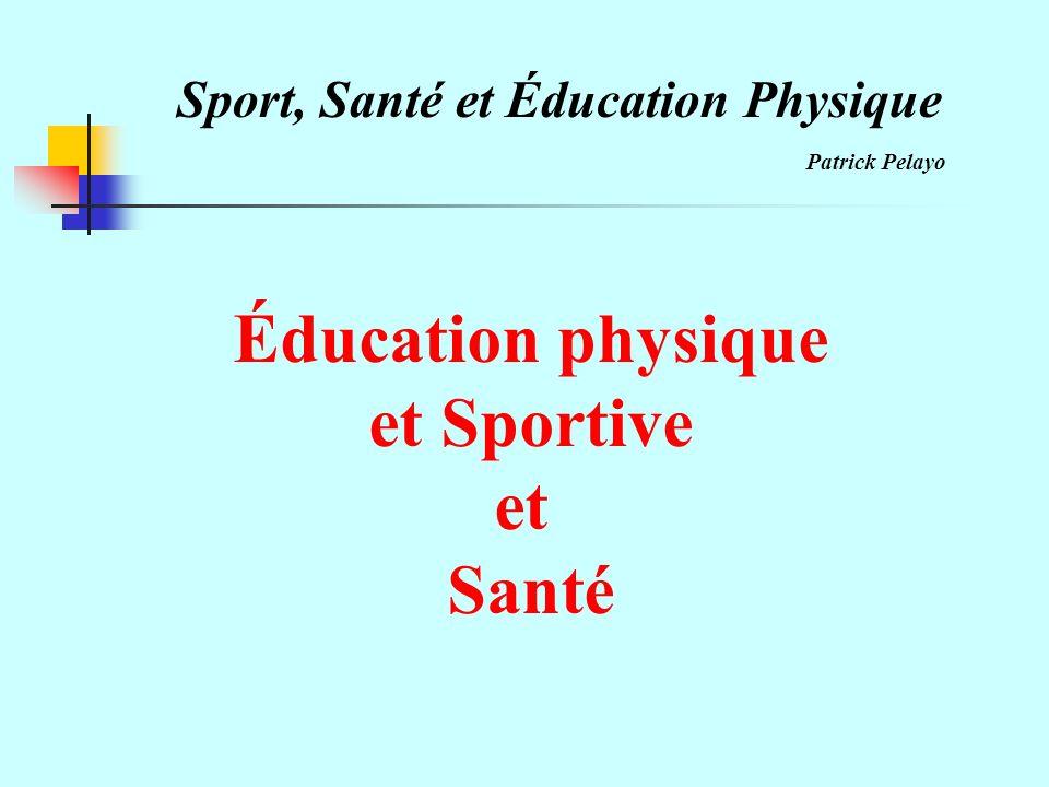 Sport, Santé et Éducation Physique Patrick Pelayo Éducation physique et Sportive et Santé