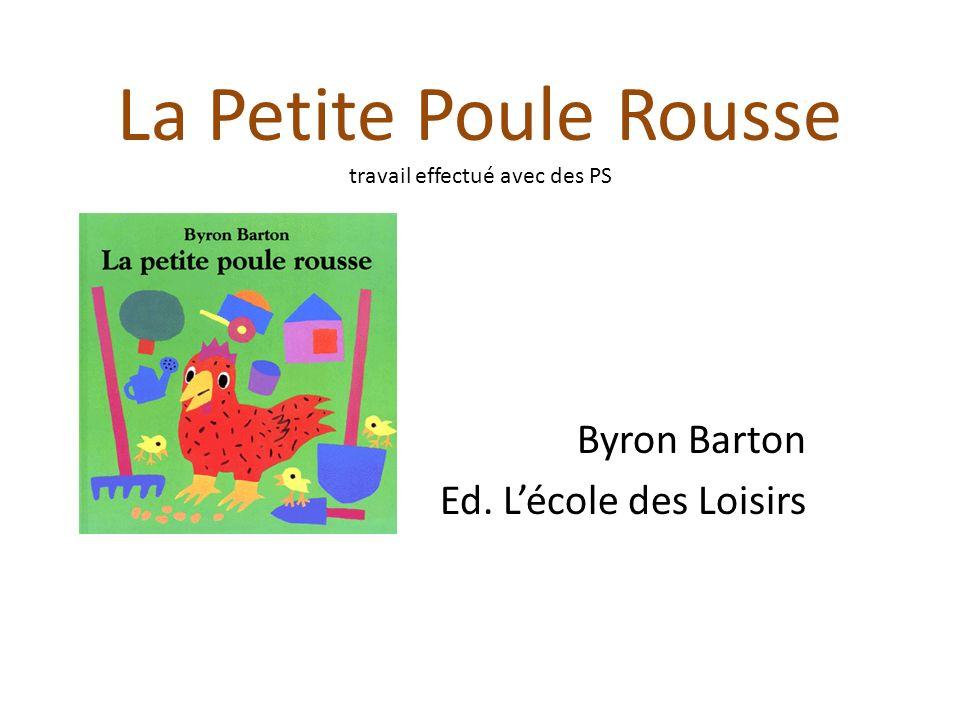 La Petite Poule Rousse travail effectué avec des PS Byron Barton Ed. Lécole des Loisirs