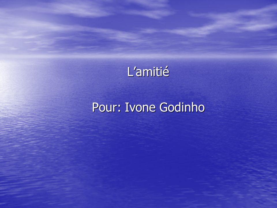 Lamitié Pour: Ivone Godinho