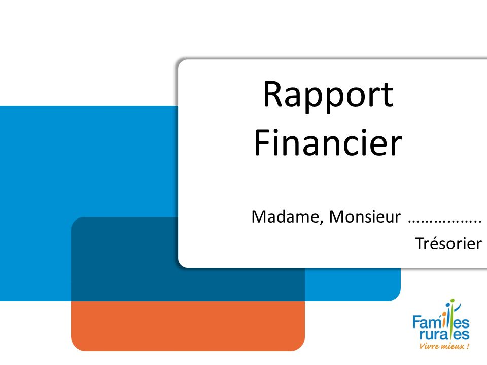 Rapport Financier Madame, Monsieur …………….. Trésorier