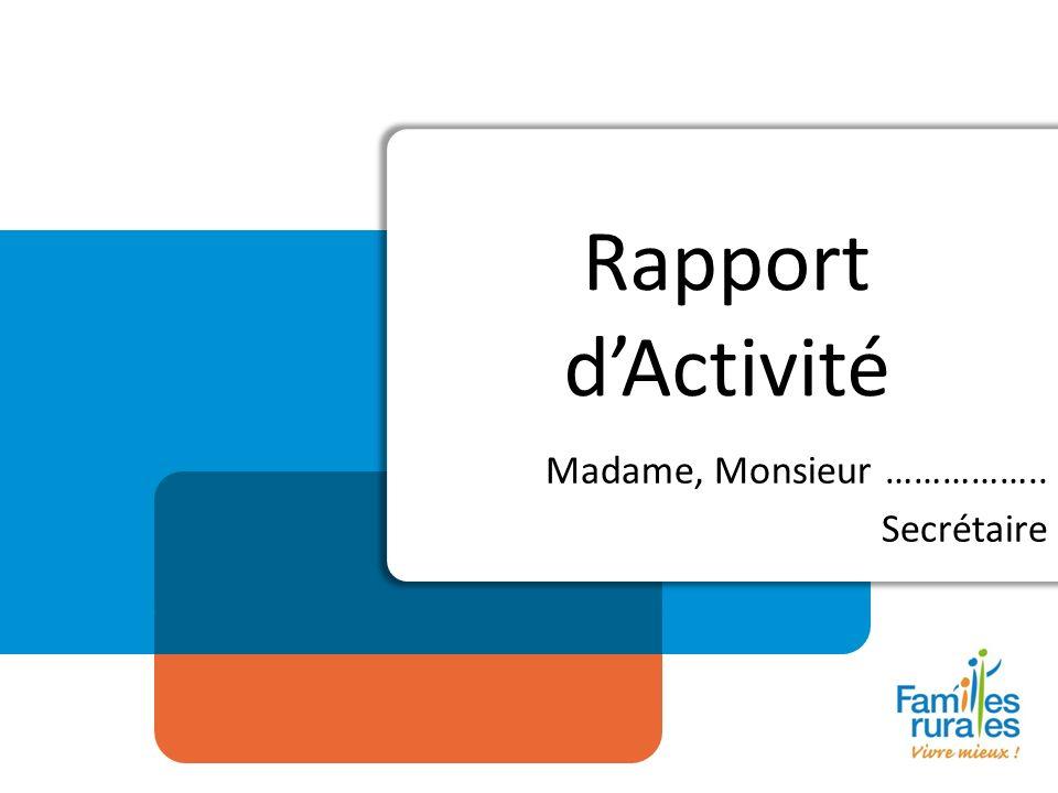 Rapport dActivité Madame, Monsieur …………….. Secrétaire