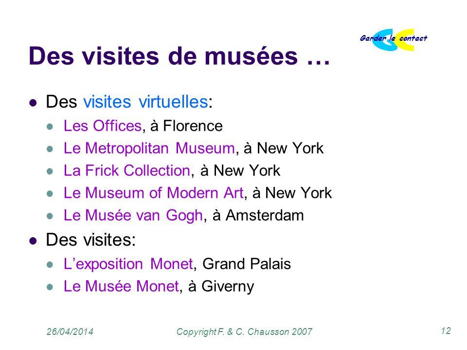 Copyright F. & C. Chausson 2007 Garder le contact 12 26/04/2014 Des visites de musées … Des visites virtuelles: Les Offices, à Florence Le Metropolita