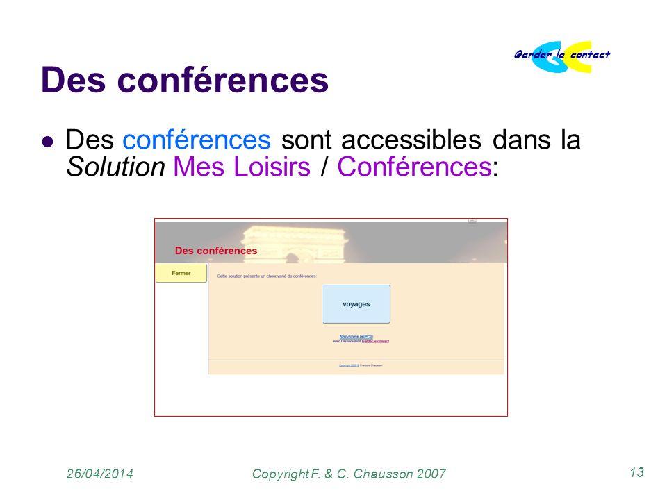 Copyright F. & C. Chausson 2007 Garder le contact 13 26/04/2014 Des conférences Des conférences sont accessibles dans la Solution Mes Loisirs / Confér