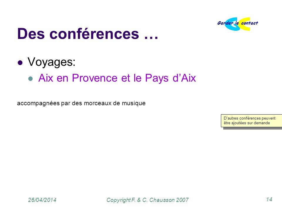 Copyright F. & C. Chausson 2007 Garder le contact 14 26/04/2014 Des conférences … Voyages: Aix en Provence et le Pays dAix accompagnées par des morcea