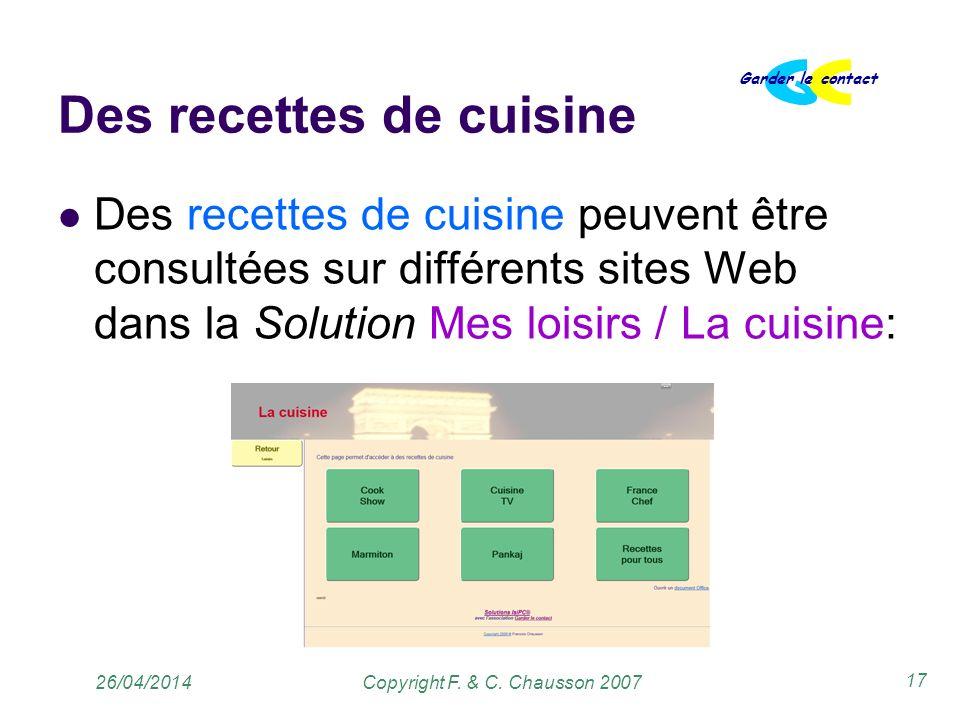 Copyright F. & C. Chausson 2007 Garder le contact 17 26/04/2014 Des recettes de cuisine Des recettes de cuisine peuvent être consultées sur différents