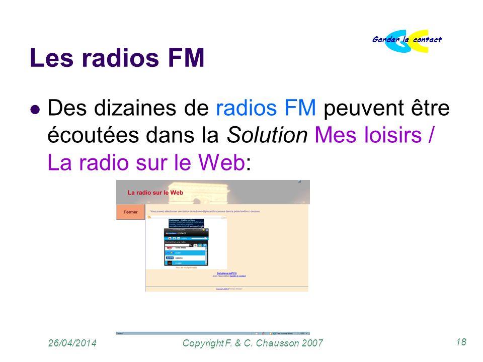 Copyright F. & C. Chausson 2007 Garder le contact 18 26/04/2014 Les radios FM Des dizaines de radios FM peuvent être écoutées dans la Solution Mes loi