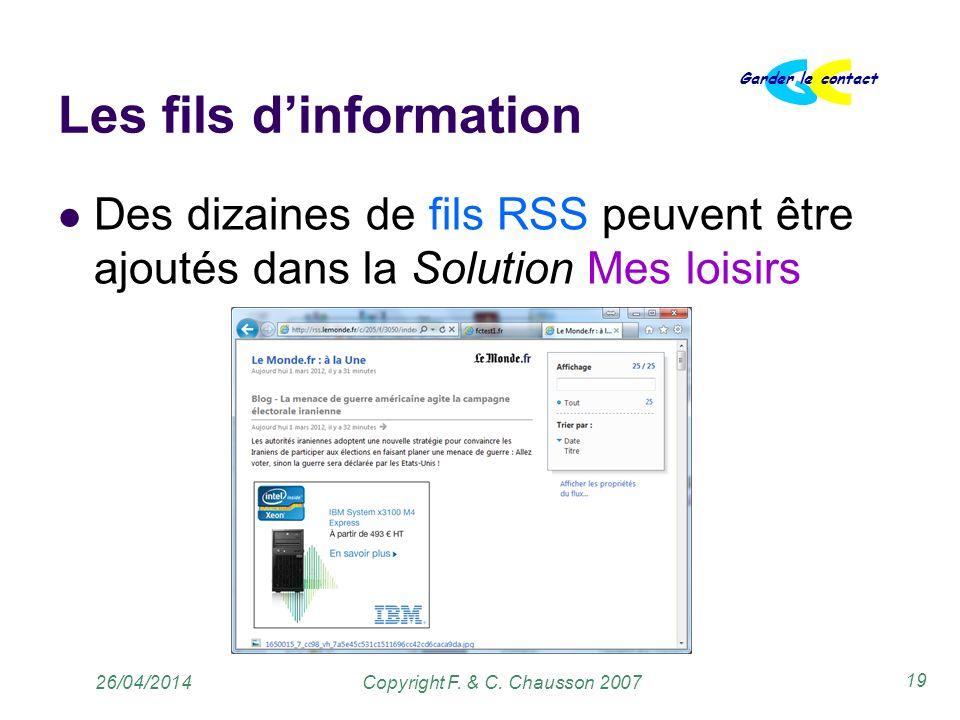 Copyright F. & C. Chausson 2007 Garder le contact 19 26/04/2014 Les fils dinformation Des dizaines de fils RSS peuvent être ajoutés dans la Solution M