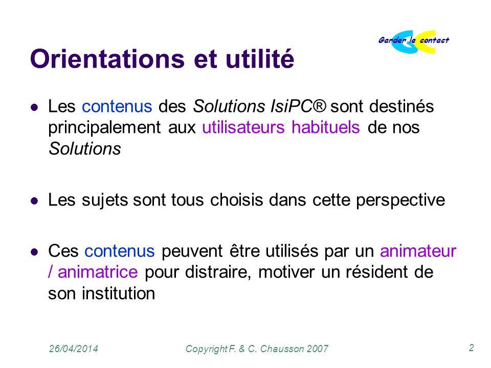 Copyright F. & C. Chausson 2007 Garder le contact 2 26/04/2014 Orientations et utilité Les contenus des Solutions IsiPC® sont destinés principalement