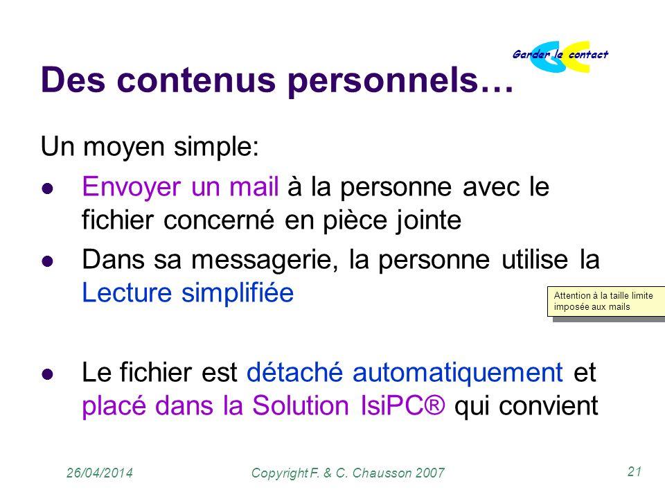 Copyright F. & C. Chausson 2007 Garder le contact 21 26/04/2014 Des contenus personnels… Un moyen simple: Envoyer un mail à la personne avec le fichie