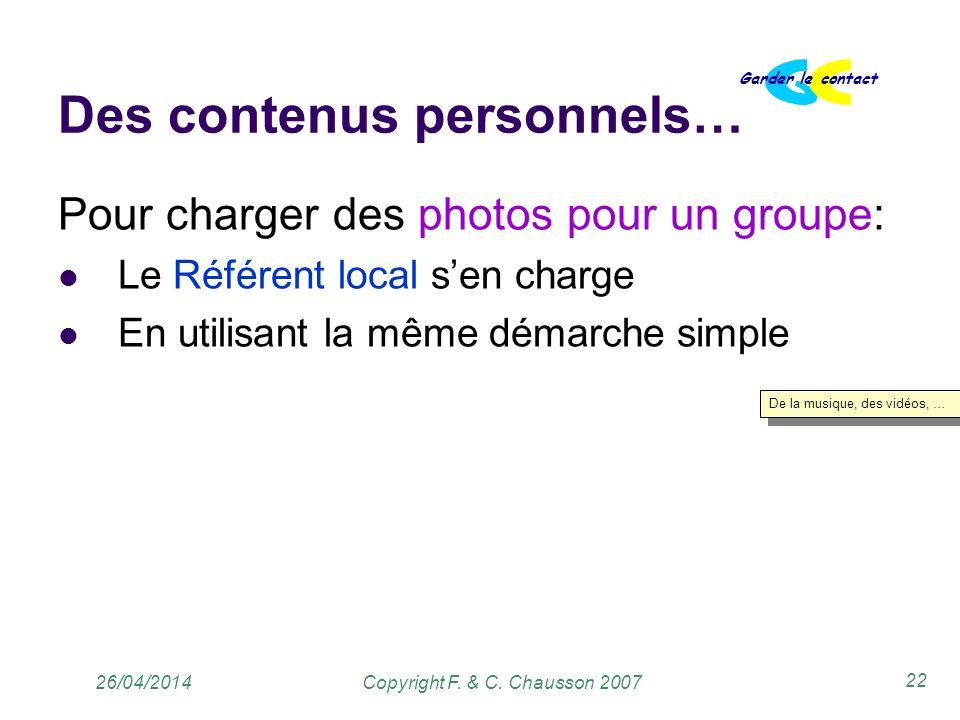 Copyright F. & C. Chausson 2007 Garder le contact 22 26/04/2014 Des contenus personnels… Pour charger des photos pour un groupe: Le Référent local sen