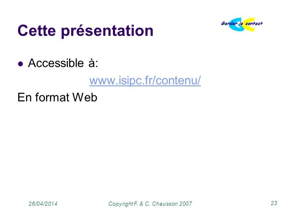 Copyright F. & C. Chausson 2007 Garder le contact 23 26/04/2014 Cette présentation Accessible à: www.isipc.fr/contenu/ En format Web