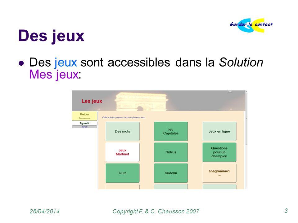 Copyright F. & C. Chausson 2007 Garder le contact 3 26/04/2014 Des jeux Des jeux sont accessibles dans la Solution Mes jeux: