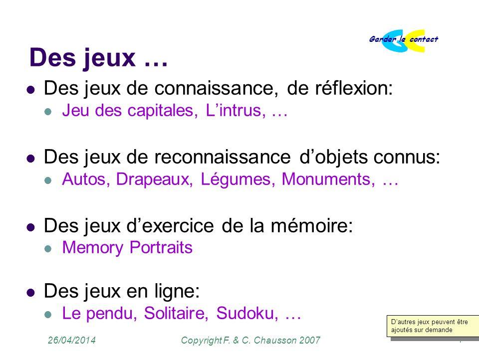 Copyright F. & C. Chausson 2007 Garder le contact 4 26/04/2014 Des jeux … Des jeux de connaissance, de réflexion: Jeu des capitales, Lintrus, … Des je