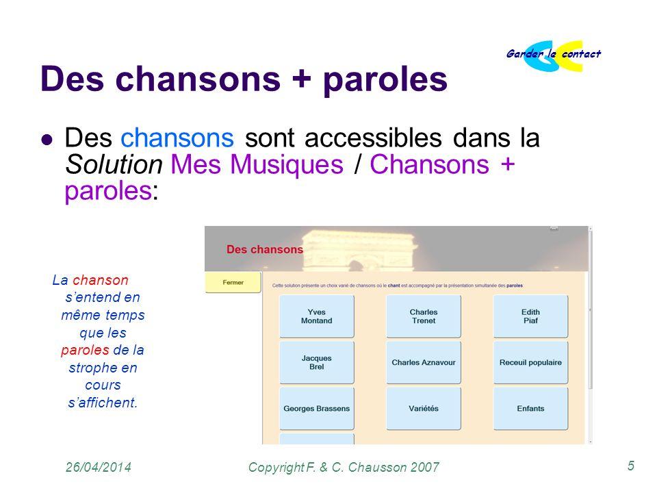 Copyright F. & C. Chausson 2007 Garder le contact 5 26/04/2014 Des chansons + paroles Des chansons sont accessibles dans la Solution Mes Musiques / Ch