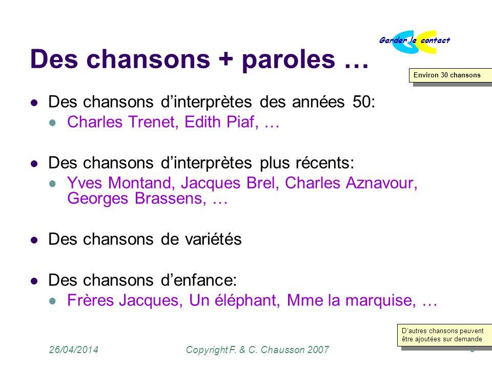 Copyright F. & C. Chausson 2007 Garder le contact 6 26/04/2014 Des chansons + paroles … Des chansons dinterprètes des années 50: Charles Trenet, Edith