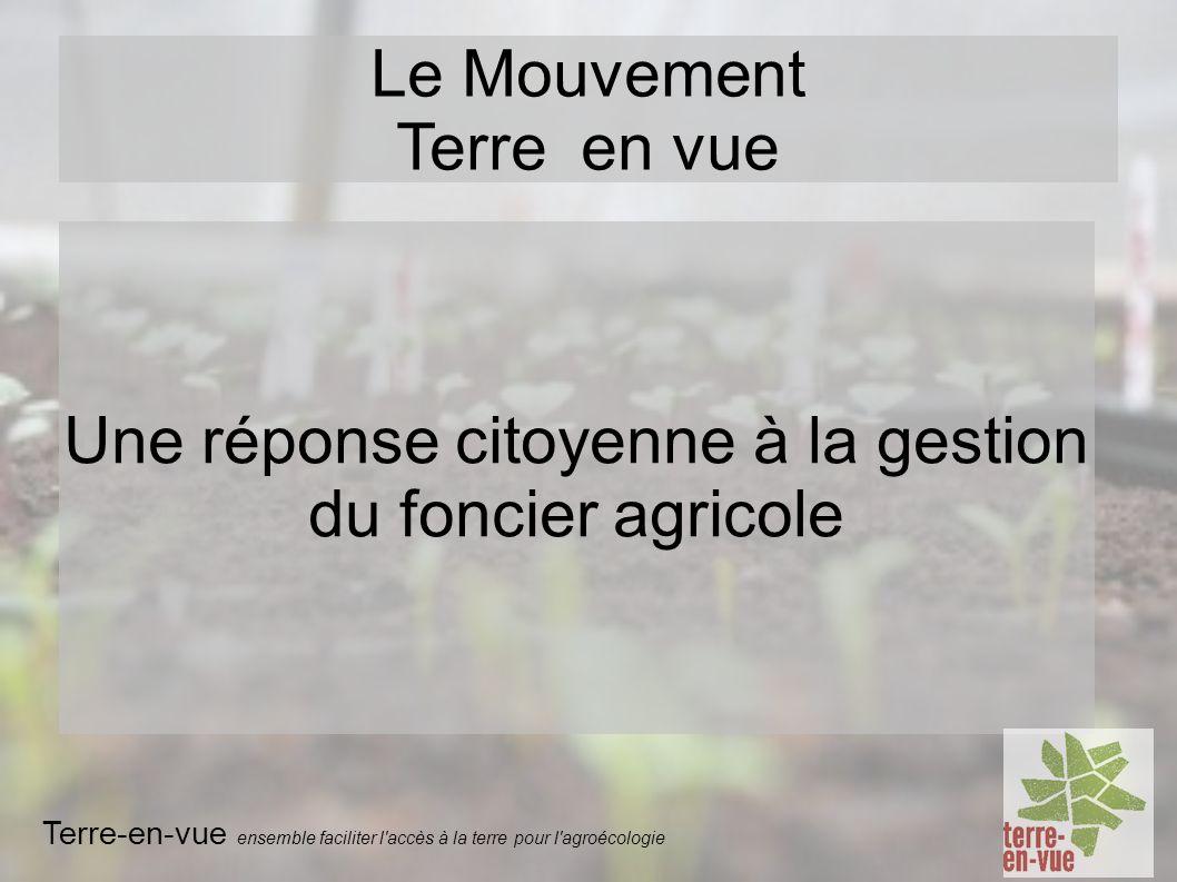 Une réponse citoyenne à la gestion du foncier agricole Le Mouvement Terre en vue Terre-en-vue ensemble faciliter l accès à la terre pour l agroécologie