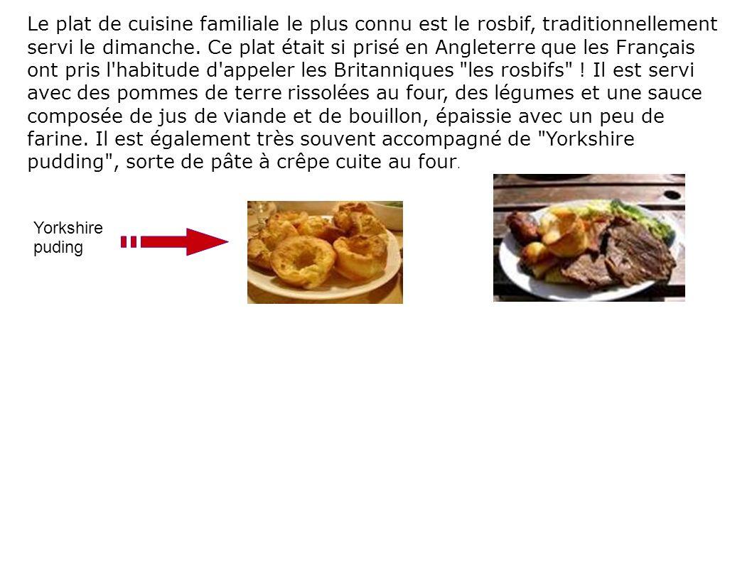 Le plat de cuisine familiale le plus connu est le rosbif, traditionnellement servi le dimanche. Ce plat était si prisé en Angleterre que les Français