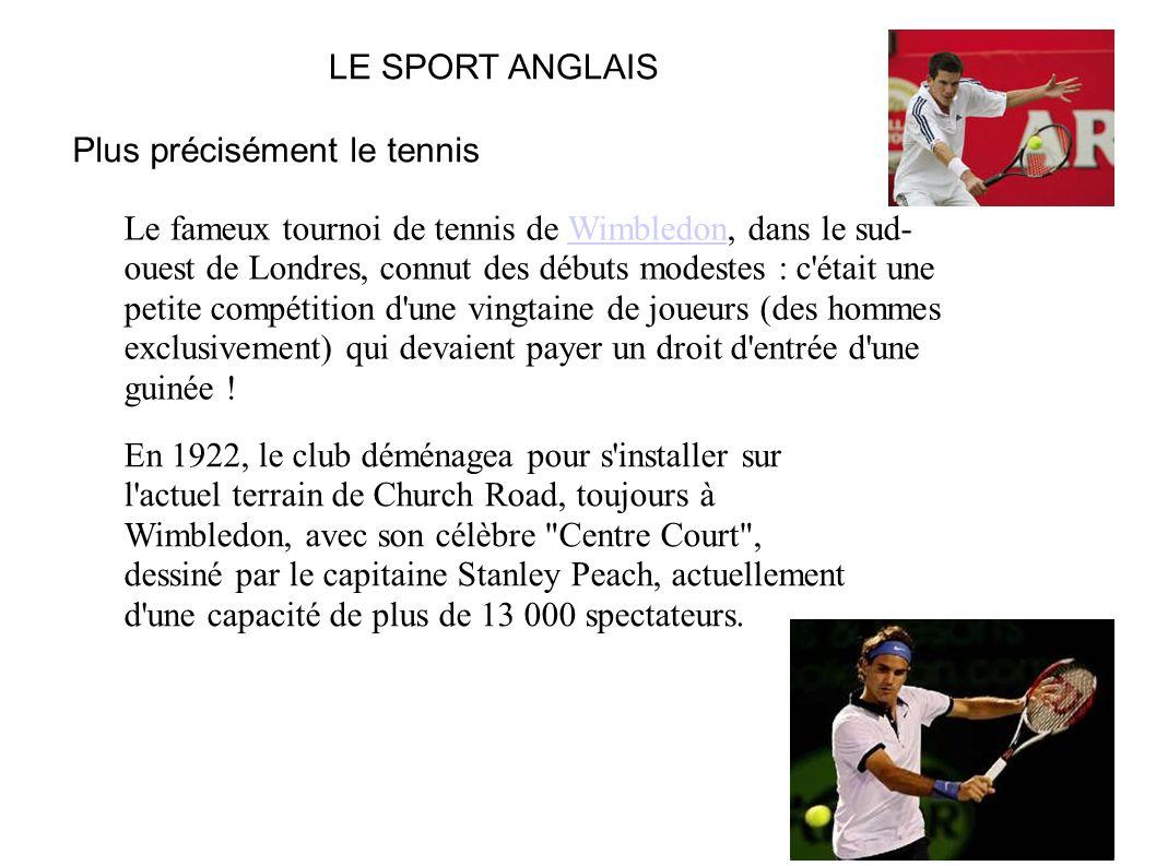LE SPORT ANGLAIS Plus précisément le tennis Le fameux tournoi de tennis de Wimbledon, dans le sud- ouest de Londres, connut des débuts modestes : c'ét