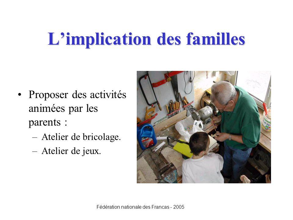 Limplication des familles Proposer des activités animées par les parents : –Atelier de bricolage. –Atelier de jeux. Fédération nationale des Francas -