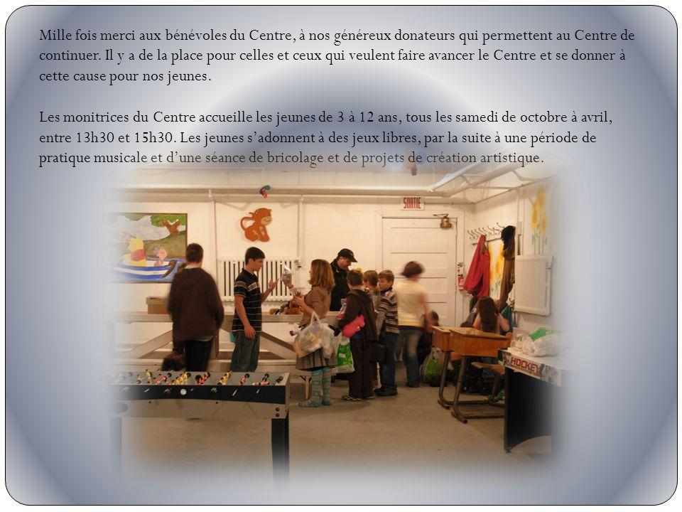 Mille fois merci aux bénévoles du Centre, à nos généreux donateurs qui permettent au Centre de continuer.