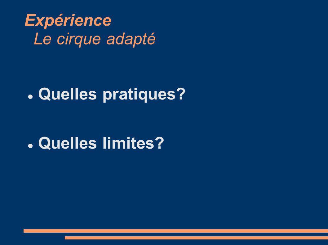 Expérience Le cirque adapté Quelles pratiques? Quelles limites?