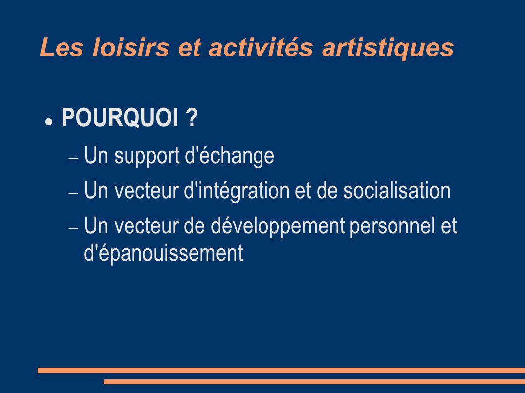 Les loisirs et activités artistiques POURQUOI .