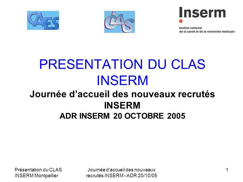 Présentation du CLAS INSERM Montpellier Journée d'accueil des nouveaux recrutés INSERM - ADR 20/10/05 1 PRESENTATION DU CLAS INSERM Journée daccueil d