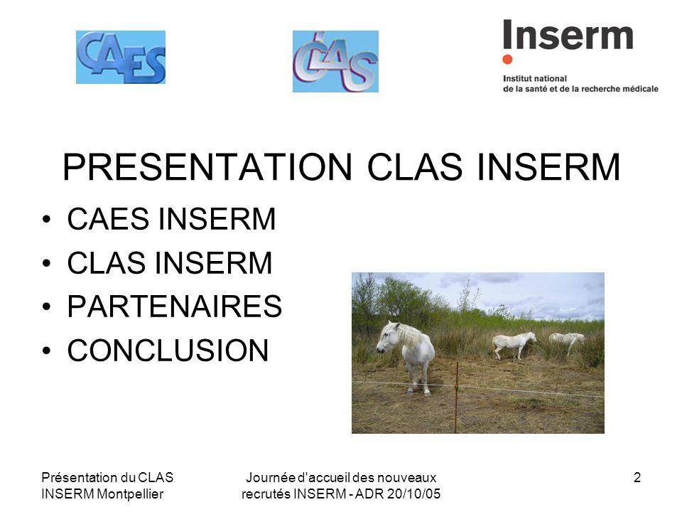 Présentation du CLAS INSERM Montpellier Journée d'accueil des nouveaux recrutés INSERM - ADR 20/10/05 2 PRESENTATION CLAS INSERM CAES INSERM CLAS INSE