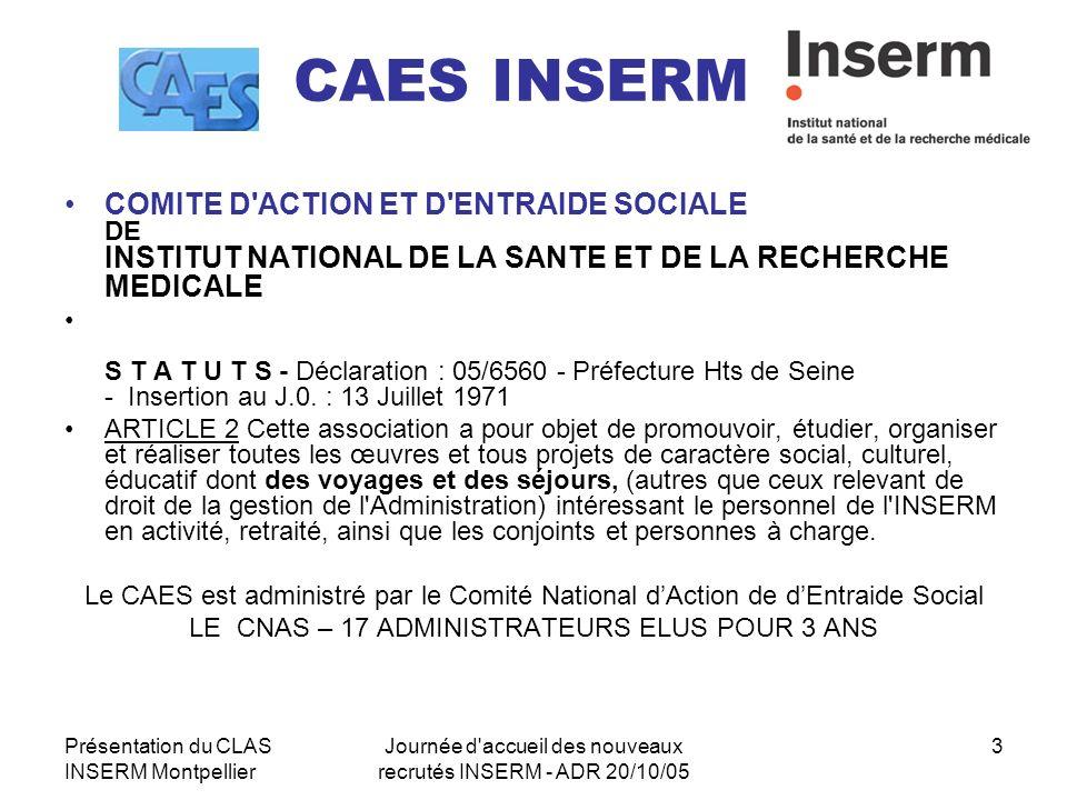 Présentation du CLAS INSERM Montpellier Journée d'accueil des nouveaux recrutés INSERM - ADR 20/10/05 3 CAES INSERM COMITE D'ACTION ET D'ENTRAIDE SOCI
