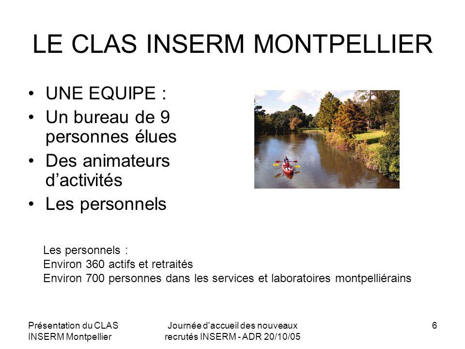 Présentation du CLAS INSERM Montpellier Journée d'accueil des nouveaux recrutés INSERM - ADR 20/10/05 6 LE CLAS INSERM MONTPELLIER UNE EQUIPE : Un bur