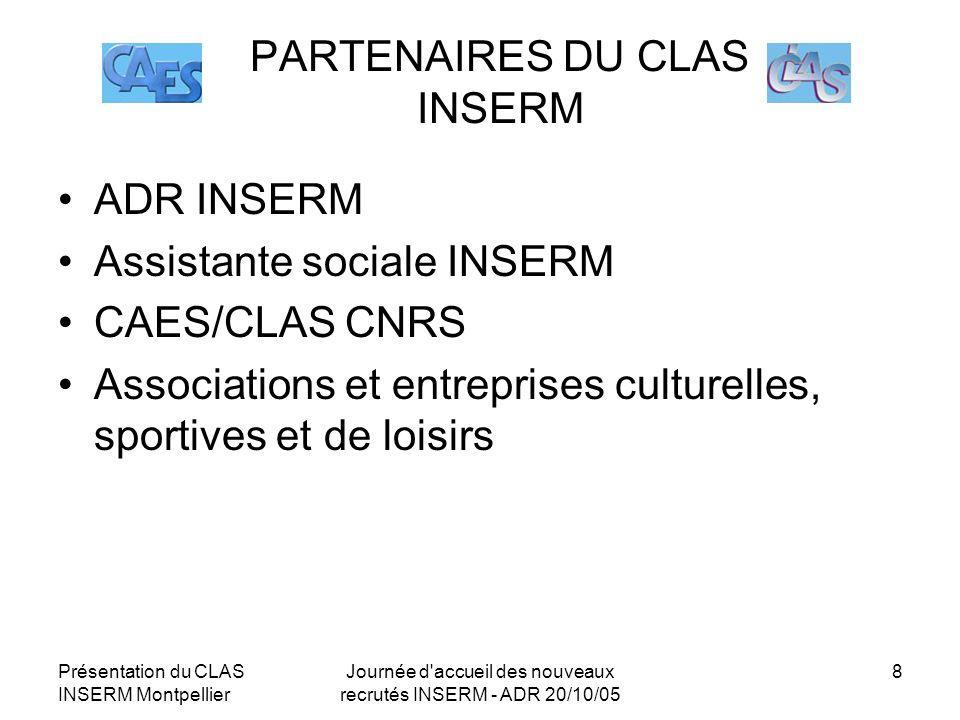 Présentation du CLAS INSERM Montpellier Journée d'accueil des nouveaux recrutés INSERM - ADR 20/10/05 8 PARTENAIRES DU CLAS INSERM ADR INSERM Assistan