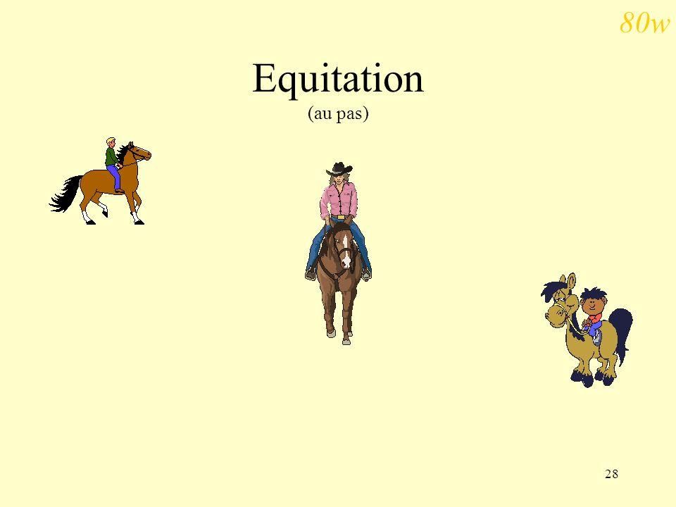 28 Equitation (au pas) 80w